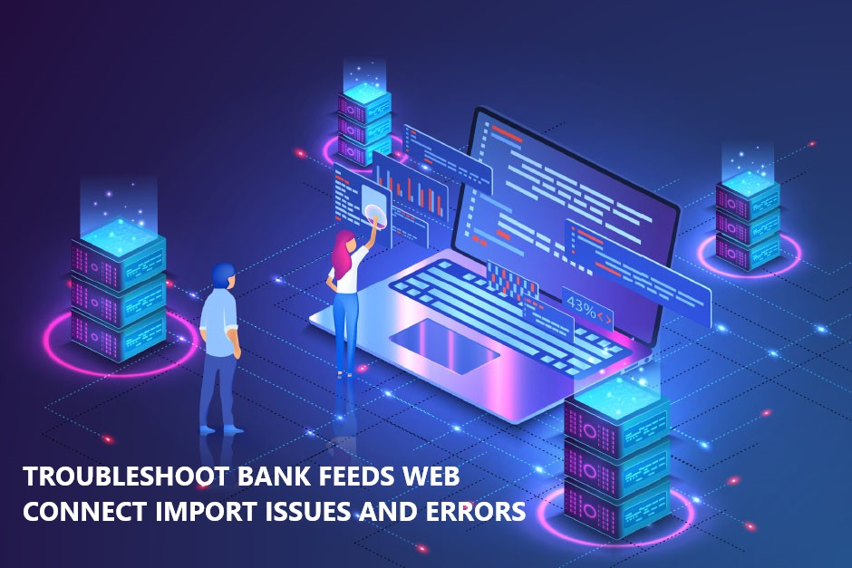 Troubleshoot Bank Feeds Web Connect Import Issues And Errors